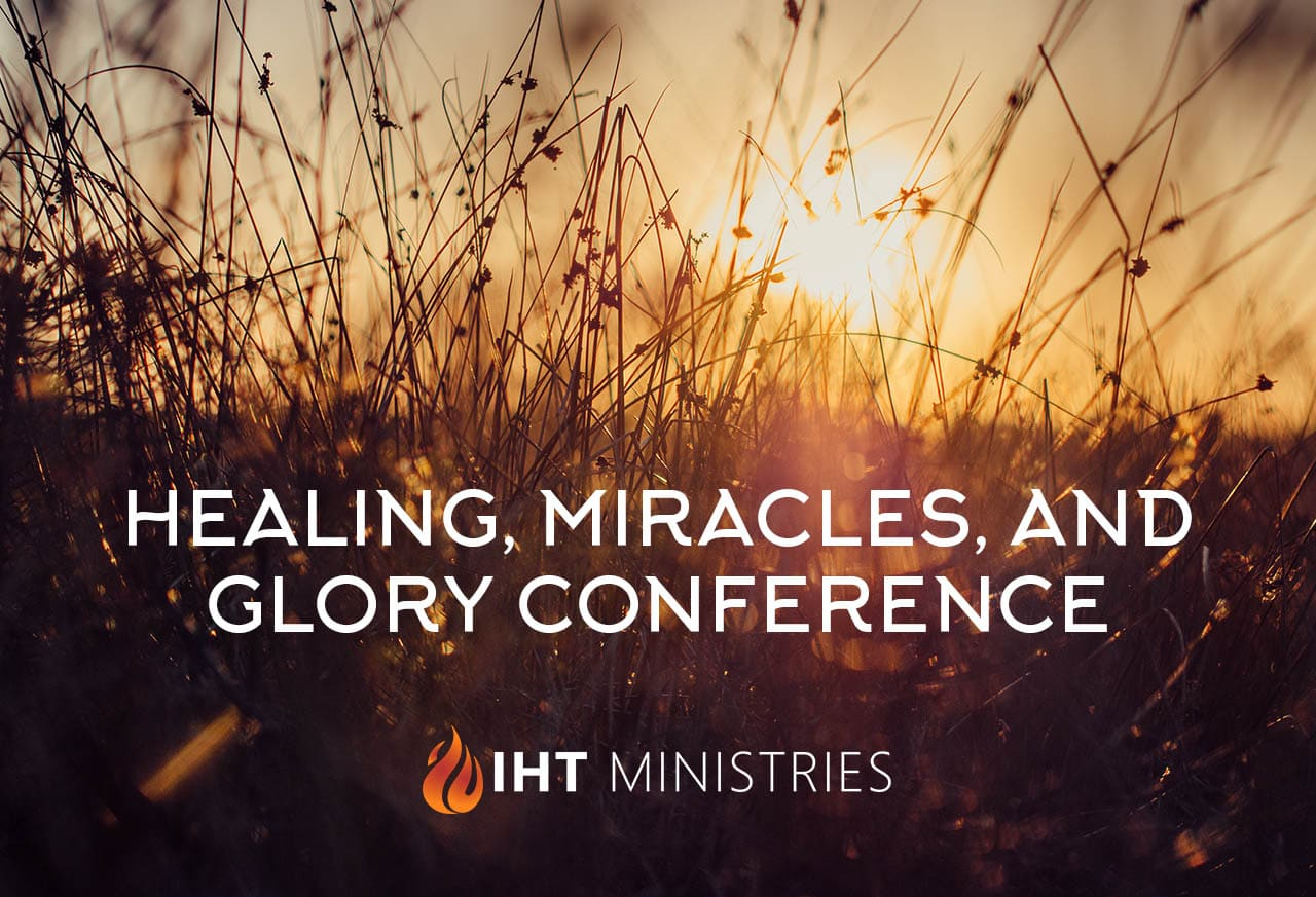 Healing, Miracles, & Glory Conference